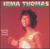 Turn My World Around - Irma Thomas