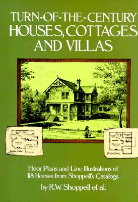 Turn-Of-The-Century Houses, Cottages and Villas: Floor Plans and Line Illustrations for 118 Homes from Shoppell's Catalogs - Shoppell, R W, and Davis, Francis A
