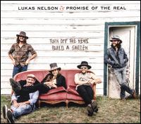 Turn Off the News, Build a Garden - Lukas Nelson & Promise of the Real
