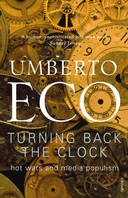 Turning Back The Clock: Hot Wars and Media Populism - Eco, Umberto, and McEwen, Alastair (Translated by)