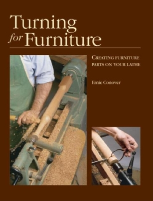 Turning for Furniture: With Ernie Conover - Conover, Ernie