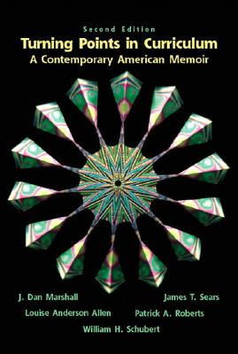 Turning Points in Curriculum: A Contemporary American Memoir - Marshall, J Dan, and Sears, James T, Professor, Ph.D., and Allen, Louis A
