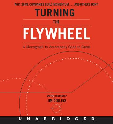 Turning the Flywheel CD: A Monograph to Accompany Good to Great - Collins, Jim (Read by)