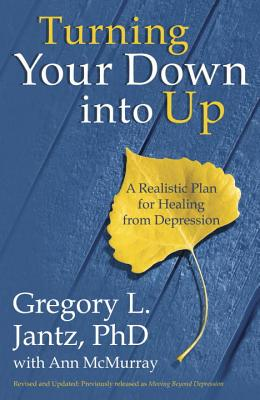 Turning Your Down Into Up: A Realistic Plan for Healing from Depression - Jantz, Gregory, Dr., and McMurray, Ann