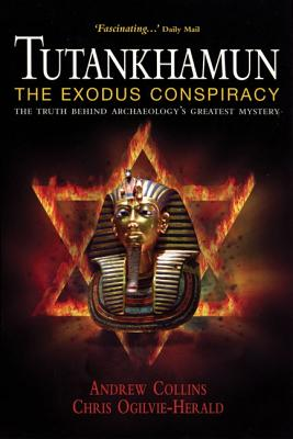 Tutankhamun: The Exodus Conspiracy: The Truth Behind Archaeology's Greatest Mystery - Collins, Andrew, and Ogilvie-Herald, Chris