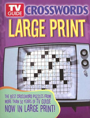 TV Guide Crosswords Large Print: The Best Crossword Puzzles from More Than 50 Years of TV Guide Now in Large Print! - Sterling Publishing Company (Creator)