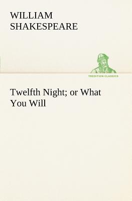Twelfth Night; Or What You Will - Shakespeare, William