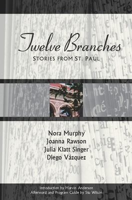 Twelve Branches: Stories from St. Paul - Murphy, Nora, and Rawson, Joanna, and Klatt Singer, Julia