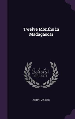 Twelve Months in Madagascar - Mullens, Joseph