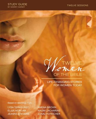Twelve Women of the Bible Study Guide: Life-Changing Stories for Women Today - TerKeurst, Lysa, and Morgan, Elisa, and Brown, Amena