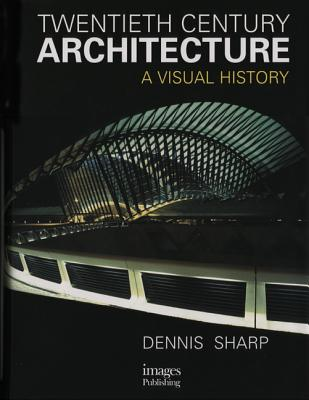 Twentieth Century Architecture: A Visual History - Sharp, Dennis