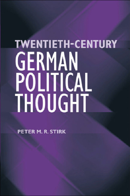 Twentieth-Century German Political Thought - Stirk, Peter M R