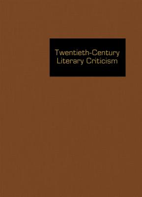 Twentieth-Century Literary Criticism: Excerpts from Criticism of the Works of Novelists, Poets, Playwrights, Short Story Writers, & Other Creative Writers Who Died Between 1900 & 1999 - Witalec, Janet