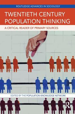 Twentieth Century Population Thinking: A Critical Reader of Primary Sources - Population Knowledge Network (Editor)