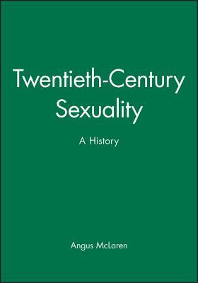 Twentieth-Century Sexuality: A History - McLaren, Angus