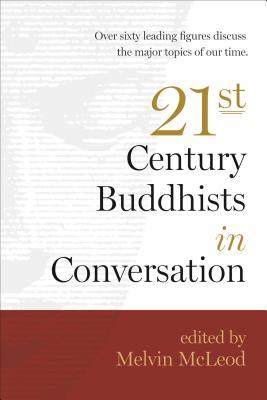 Twenty-First-Century Buddhists in Conversation - McLeod, Melvin (Editor)