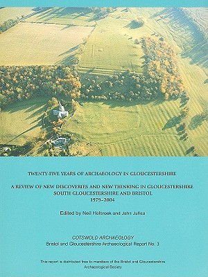 Twenty-Five Years of Archaeology in Gloucestershire: A Review of New Discoveries and New Thinking in Gloucestershire: South Gloucestershire and Bristol, 1979-2004 - Holbrook, Neil (Editor)