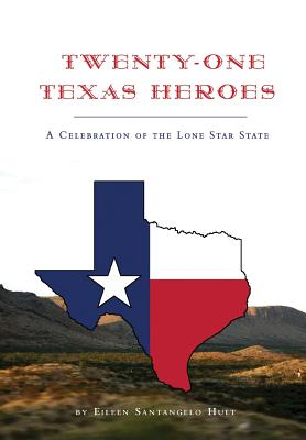 Twenty-One Texas Heroes: A Celebration of the Lone Star State - Santangelo Hult, Eileen
