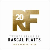 Twenty Years of Rascal Flatts: The Greatest Hits - Rascal Flatts