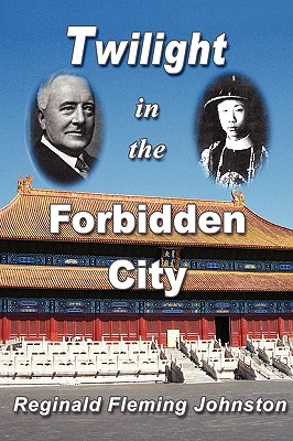 Twilight in the Forbidden City (Illustrated and Revised 4th Edition) - Johnston, Reginald Fleming, Sir