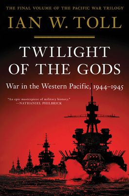 Twilight of the Gods: War in the Western Pacific, 1944-1945 - Toll, Ian W
