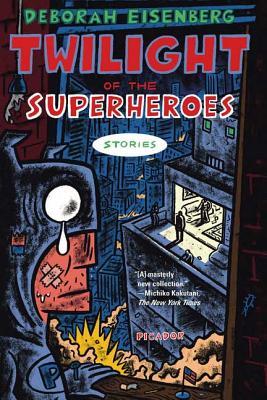 Twilight of the Superheroes: Stories - Eisenberg, Deborah