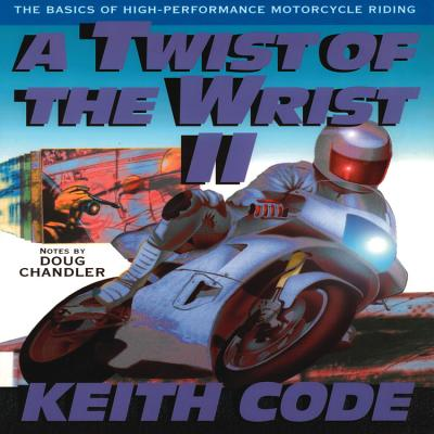 Twist of the Wrist Vol. II: The Basics of High Performance Motorcycle Riding - Code, Keith