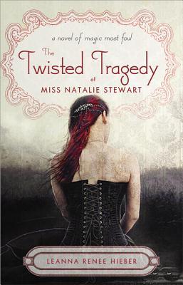 Twisted Tragedy of Miss Natalie Stewart - Hieber, Leanna Renee