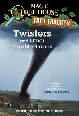 Twisters and Other Terrible Storms: A Nonfiction Companion to Magic Tree House #23: Twister on Tuesday - Osborne, Mary Pope
