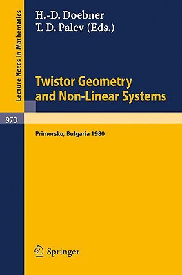 Twistor Geometry and Non-Linear Systems: Review Lectures Given at the 4th Bulgarian Summer School on Mathematical Problems of Quantum Field Theory, Held at Primorsko, Bulgaria, September 1980 - Doebner, H D (Editor), and Palev, T D (Editor)