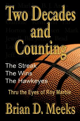 Two Decades and Counting: The Streak, the Wins, the Hawkeyes: Thru the Eyes of Roy Marble - Marble, Roy (Contributions by)
