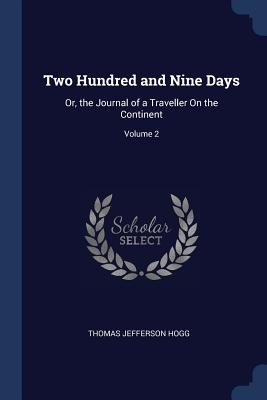 Two Hundred and Nine Days: Or, the Journal of a Traveller on the Continent; Volume 2 - Hogg, Thomas Jefferson