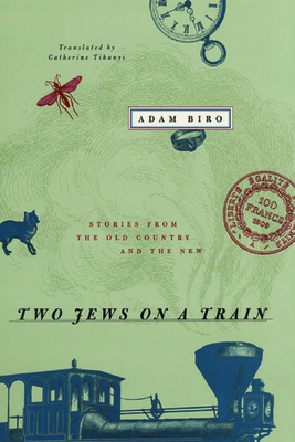 Two Jews on a Train: Stories from the Old Country and the New - Biro, Adam