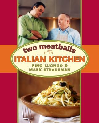 Two Meatballs in the Italian Kitchen - Luongo, Pino