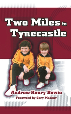Two Miles to Tynecastle - Bowie, Andrew-Henry