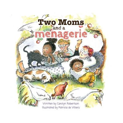 Two Moms and a Menagerie - Robertson, Carolyn
