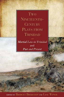 Two Nineteenth-Century Plays from Trinidad: Martial Law in Trinidad and Past and Present - Brereton, Bridget (Editor), and Winer, Lise (Editor)