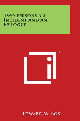 Two Persons an Incident and an Epilogue - Bok, Edward W