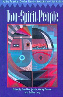 Two-Spirit People: Native American Gender Identity, Sexuality, and Spirituality - Jacobs, Sue-Ellen (Editor), and Thomas, Wesley (Editor), and Lang, Sabine (Editor)