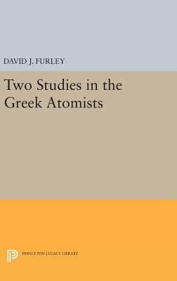 Two Studies in the Greek Atomists - Furley, David