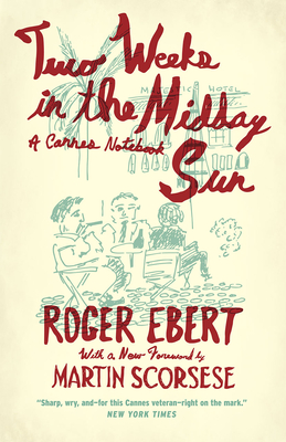 Two Weeks in the Midday Sun: A Cannes Notebook - Ebert, Roger, and Scorsese, Martin (Foreword by)