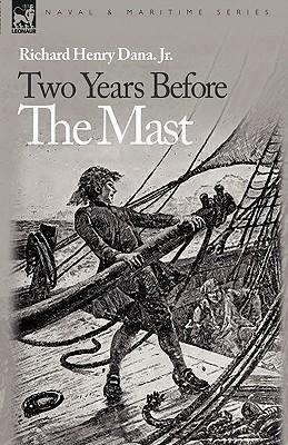 Two Years Before the Mast - Dana Jr, Richard Henry