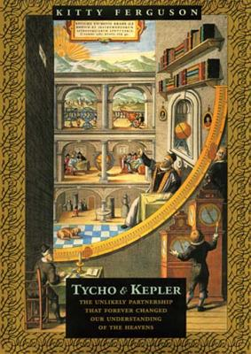Tycho & Kepler: The Unlikely Partnership That Forever Changed Our Understanding of the Heavens - Ferguson, Kitty