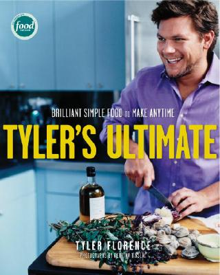 Tyler's Ultimate: Brilliant Simple Food to Make Any Time - Florence, Tyler