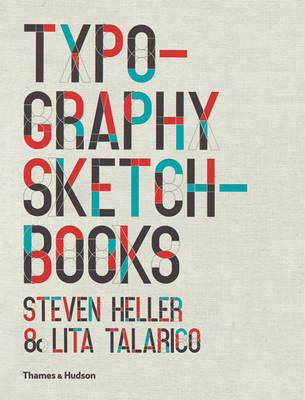 Typography Sketchbooks - Heller, Steven, and Talarico, Lita