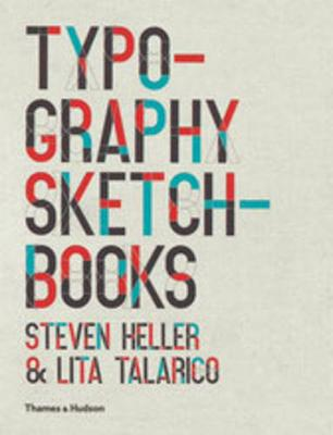 Typography Sketchbooks - Heller, Steven, and Talarico, Lita