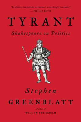 Tyrant: Shakespeare on Politics - Greenblatt, Stephen