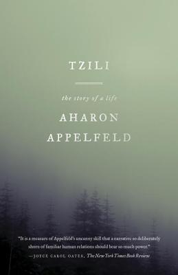 Tzili: The Story of a Life - Appelfeld, Aharon, and Bilu, Dalya (Translated by)