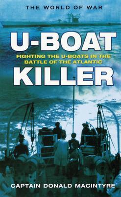 U-Boat Killer: Fighting the U-Boats in the Battle of the Atlantic - Macintyre, Donald, Captain