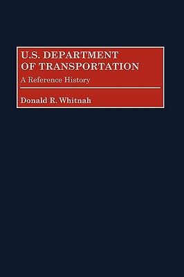 U.S. Department of Transportation: A Reference History - Whitnah, Donald Robert